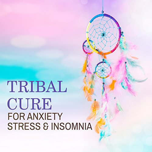 Tribal Cure for Anxiety, Stress & Insomnia: 60 Tracks, 2018 Best Soothing Shamanic Background