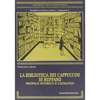 La Biblioteca Dei Cappuccini Di Ruffano. Profilo Storico E Catalogo