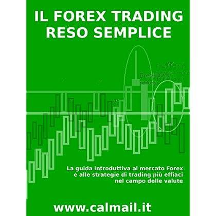 Il Forex Trading Reso Semplice. La Guida Introduttiva Al Mercato Forex E Alle Strategie Di Trading Più Efficaci Nel Campo Delle Valute .