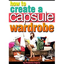 How to Create a Capsule Wardrobe: Discover How to Enhance Your Style and Clear Your Mind with Minimalist Wardrobe Design and Planning (English Edition)