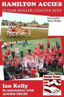 [Hamilton Accies 25 Year Roller Coaster Ride] (By: Ian Kelly) [published: July, 2010]