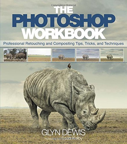 The Photoshop Workbook: Professional Retouching and Compositing Tips, Tricks, and Techniques: Written by Glyn Dewis, 2015 Edition, (1st Edition) Publisher: Peachpit Press [Paperback]