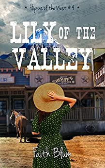 Lily of the Valley (Hymns of the West Book 4) (English Edition) de [Blum, Faith]
