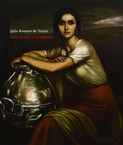 Julio Romero De Torres. El Mito Y La Tradición