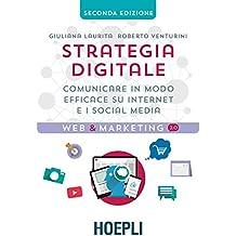 Strategia digitale. Comunicare in modo efficace su Internet e i social media