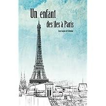 Un Enfant des Iles ?? Paris (French Edition) by Jean-Jacques Dupont de Rivalz de St Antoine (2016-05-29)