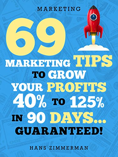 Marketing: Small Business Marketing - 69 Marketing Tips to Boost Your Profits 40% to 125% in 90 Days! (Marketing, Small Business Marketing, Starting a ... Direct Marketing) (English Edition)