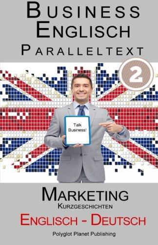 Business Englisch: Paralleltext - Marketing (Kurzgeschichten) Englisch - Deutsch