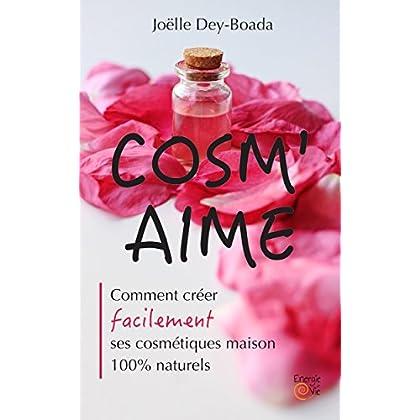 COSM'AIME: Comment créer facilement ses cosmétiques maison 100% naturels