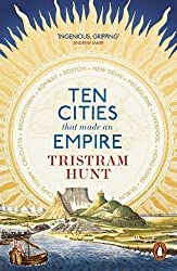 Ten Cities that Made an Empire by Tristram Hunt (June 4, 2015) Paperback