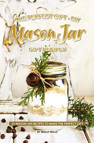 The Perfect Gift - DIY Mason Jar Gift Recipes: 25 Mason Jar Recipes to Make the Perfect Gift (English Edition) Half Pint Canning Jar