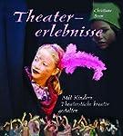 Theatererlebnisse: Mit Kindern Theate...
