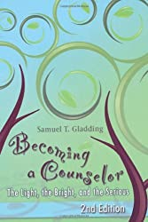 Becoming a Counselor: The Light, the Bright, and the Serious by Samuel T. Gladding (2008-08-12)