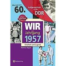 Aufgewachsen in der DDR - Wir vom Jahrgang 1957 - Kindheit und Jugend: 60. Geburtstag