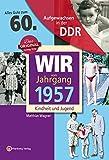 Aufgewachsen in der DDR - Wir vom Jahrgang 1957 - Kindheit und Jugend: 60. Geburtstag - Matthias Wagner, Regina Söffker