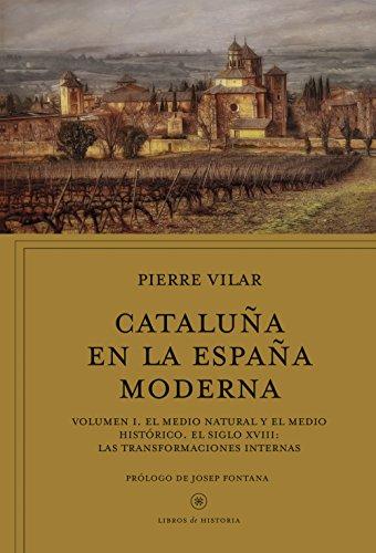 Cataluña en la España moderna, vol. 1: El medio natural y el medio histórico. El siglo XVIII: Las transformaciones internas por Pierre Vilar