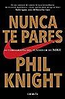 Nunca te pares: Autobiografía del fundador de Nike par Knight