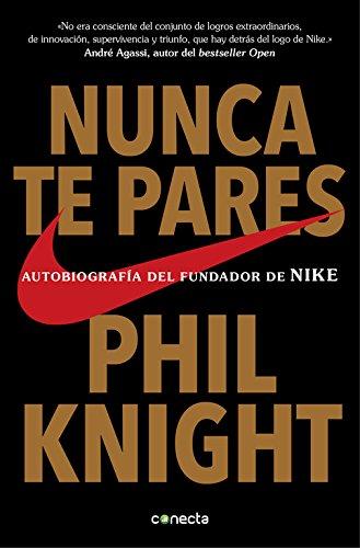 Nunca te pares: Autobiografía del fundador de Nike (CONECTA) por Phil Knight