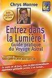 Entrez dans la lumière : Le guide du voyage astral