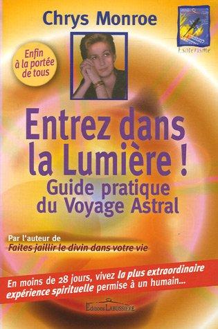 Entrez dans la lumière : Le guide du voyage astral par Chrys Monroe