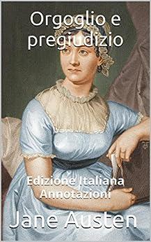 Orgoglio e pregiudizio - Edizione Italiana - Annotazioni: Edizione Italiana - Annotazioni (Italian Edition)