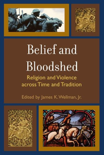 Belief and Bloodshed: Religion and Violence across Time and Tradition (English Edition) por James K. Wellman Jr.