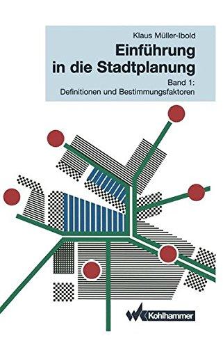 Einführung in die Stadtplanung: Band 1: Definitionen und Bestimmungsfaktoren: Volume 1