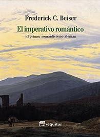 El imperativo romántico: El primer romanticismo alemán par  Frederick C. Beiser