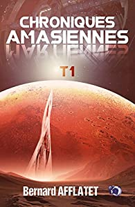 Chroniques amasiennes, tome 1 par Bernard Afflatet