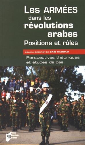 Les armées dans les révolutions arabes : positions et rôles : Perspectives théoriques et études de cas