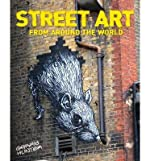 Street Art - From Around the World (Paperback) - Common - By (author) Garry Hunter