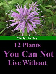 12 plants you can not live without (English Edition)