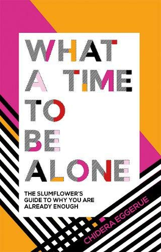 What a Time to Be Alone : The Slumflower's guide to why you are already enough por Chidera Eggerue