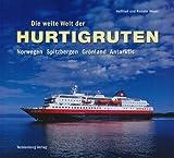 Die weite Welt der Hurtigruten: Norwegen, Spitzbergen, Grönland, Antarktis