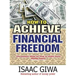 How To Achieve Financial Freedom: Uncommon Ideas On How To Make More Money Easily