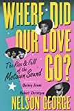 Where Did Our Love Go: The Rise and Fall of the Motown