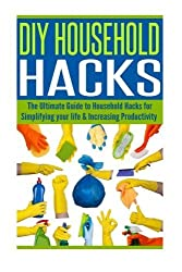 DIY Household Hacks: The Ultimate Guide to Household Hacks for Simplifying Your Life & Increasing Productivity by Alice Walker (2014-08-08)