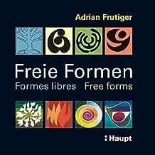 Freie Formen - Formes libres - Free forms: Striche - Flächen - Objekte - Farben by Adrian Frutiger (2009-09-29)