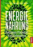 Energie-Nahrung: Transformiere Pflanzenkraft in pure Lebensenergie