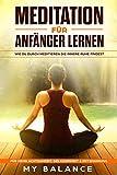 Meditation für Anfänger lernen: Wie du durch meditieren die innere Ruhe findest. Für mehr Achtsamkeit, Gelassenheit & Entspannung Inkl Achtsamkeitsmeditation. ... Glücklich sein & Positives Denken stärken