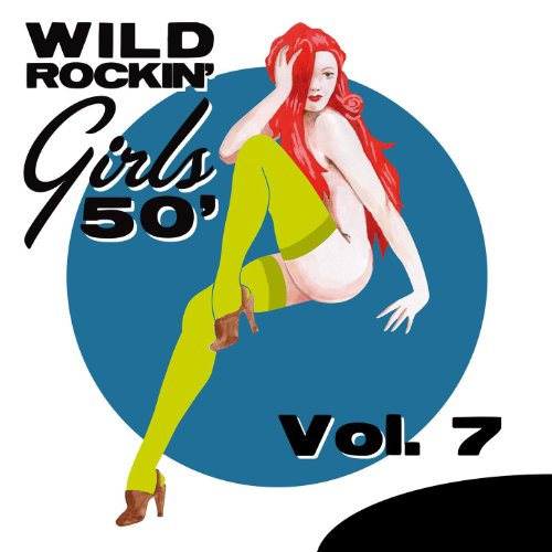 Wild Rockin' Girls 50', Vol. 7 (Girl 50 ' S)
