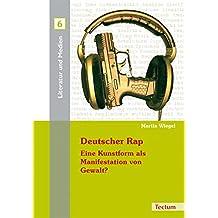 Deutscher Rap - Eine Kunstform als Manifestation von Gewalt? (Literatur und Medien 6)