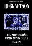 REGGAETAON: Un rey negro reinará en Palestina, Israel, Eritrea y Etiopía.