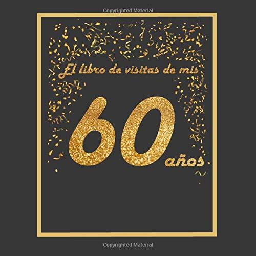 El libro de visitas de mis 60 años: libro para personalizar - 21x21cm - 75 páginas - idea de regalo o accesorio para un cumpleaños por Arturo Tigul