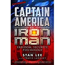 [Captain America vs Iron Man : Freedom, Security, Psychology] (Edited by Travis Langley , Foreword by Stan Lee) [published: June, 2016]