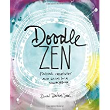 Doodle Zen: Finding Creativity and Calm in a Sketchbook by Dawn Sokol (2016-03-29)