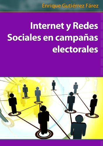 Internet y Redes Sociales en campañas electorales por Enrique Gutiérrez Fárez