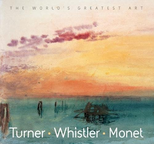 Turner, Whistler, Monet (The World's Greatest Art) por Tamsin Pickeral