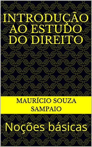 Introdução ao Estudo do Direito: Noções básicas (Portuguese Edition) por Maurício Souza Sampaio