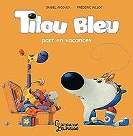 Tilou bleu part en vacances par Daniel Picouly